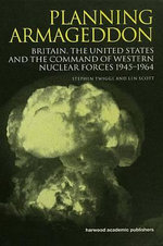 Planning Armageddon : Britain, the United States and the Command of Western Nuclear Forces, 1945-1964 - Len Scott