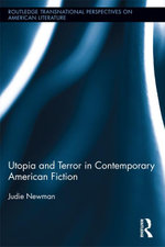 Utopia and Terror in Contemporary American Fiction - Judie Newman