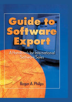 Guide to Software Export : A Handbook for International Software Sales - Roger A. Philips