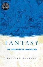 Fantasy : The Liberation of Imagination - Richard Mathews