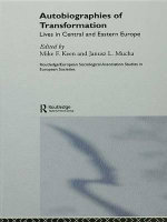 Autobiographies of Transformation : Lives in Central and Eastern Europe
