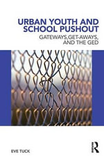 Urban Youth and School Push-Out : Gateways, Get-Aways, and the GED - Eve Tuck