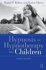 Hypnosis and Hypnotherapy with Children, Fourth Edition - Daniel P. Kohen