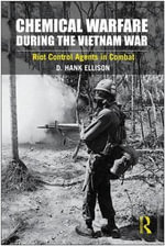 Chemical Warfare During the Vietnam War : Riot Control Agents in Combat - D. Hank Ellison