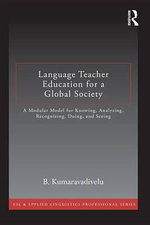 Language Teacher Education for a Global Society : A Modular Model for Knowing, Analyzing, Recognizing, Doing, and Seeing - B. Kumaravadivelu