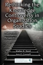 Rethinking the Knowledge Controversy in Organization Studies : A Generative Uncertainty Perspective - Walter R. Nord
