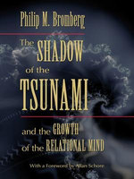 The Shadow of the Tsunami and the Growth of the Relational Mind - Philip M. Bromberg