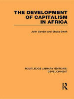 The Development of Capitalism in Africa : Routledge Library Editions: Development - John Sender