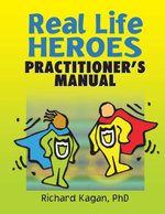 Real Life Heroes : Practitioner's Manual - Richard Kagan