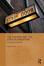 The Theatre and the State in Singapore : Orthodoxy and Resistance - Terence Chong