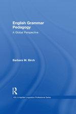 English Grammar Pedagogy : A Global Perspective - Barbara M. Birch
