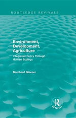 Environment, Development, Agriculture : Integrated Policy Through Human Ecology - Bernhard Glaeser