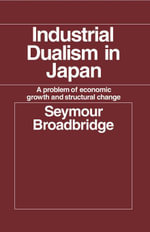 Industrial Dualism in Japan : A Problem of Economic Growth and Structure Change - Seymour Broadbridge