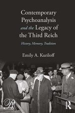 Contemporary Psychoanalysis and the Legacy of the Third Reich : History, Memory, Tradition - Emily A. Kuriloff