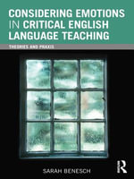 Considering Emotions in Critical English Language Teaching : Theories and Praxis - Sarah Benesch