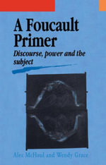 A Foucault Primer : Discourse, Power And The Subject - Alec McHoul; Wendy Grace both of Murdoch