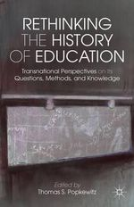 Rethinking the History of Education : Transnational Perspectives on Its Questions, Methods, and Knowledge