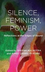 Silence, Feminism, Power : Reflections at the Edges of Sound
