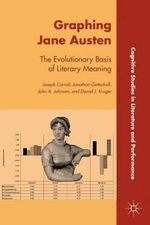 Graphing Jane Austen : The Evolutionary Basis of Literary Meaning - Joseph Carroll