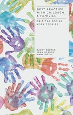 Best Practice with Children and Families : Critical Social Work Stories - Barry Cooper