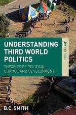 Understanding Third World Politics : Theories of Political Change and Development - 4th Edition - B.C. Smith
