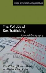 The Politics of Sex Trafficking : A Moral Geography - Erin O'Brien