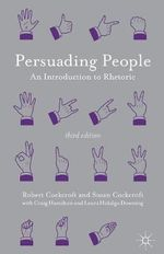 Persuading People : An Introduction to Rhetoric - Robert Cockcroft