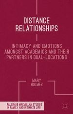 Distance Relationships : Intimacy and Emotions Amongst Academics and Their Partners in Dual-Locations - Mary Holmes
