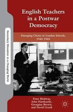 English Teachers in a Postwar Democracy : Emerging Choice in London Schools, 1945-1965 - John Hardcastle