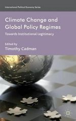 Climate Change and Global Policy Regimes : Towards Institutional Legitimacy