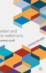 Weber and the Weberians - Lawrence A. Scaff