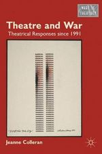 Theatre and War : Theatrical Responses Since 1991 - Jeanne Colleran
