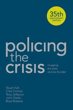 Policing the Crisis : Mugging, the State and Law and Order - Chas Critcher