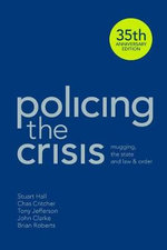 Policing the Crisis : Mugging, the State and Law and Order - Stuart Hall