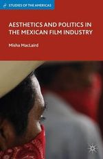 Aesthetics and Politics in the Mexican Film Industry : Fundamentals, CSMine Software Package, CD-ROM: CS ... - Misha MacLaird