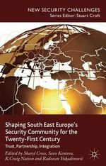Shaping South East Europe's Security Community for the Twenty-First Century : Trust, Partnership, Integration