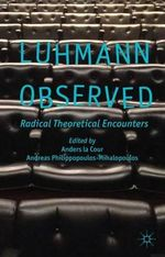 Luhmann Observed : Radical Theoretical Encounters
