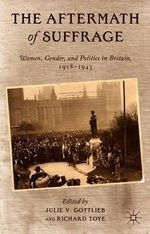 The Aftermath of Suffrage : Women, Gender, and Politics in Britain, 1918-1945