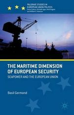 The Maritime Dimension of European Security : Seapower and the European Union - Basil Germond