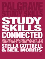 Study Skills Connected : Using Technology to Support Your Studies - Neil Morris