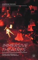 Immersive Theatres : Intimacy and Immediacy in Contemporary Performance - Josephine Machon