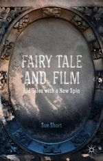 Fairy Tale and Film : Old Tales with a New Spin - Sue Short