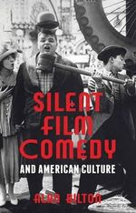 Silent Film Comedy and American Culture - Alan Bilton