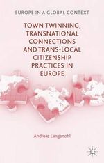 Town Twinning, Transnational Connections and Trans-Local Citizenship Practices in Europe : Europe in a Global Context - Andreas Langenohl