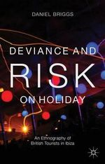 Deviance and Risk on Holiday : An Ethnography of British Tourists in Ibiza - Daniel Briggs