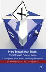 More Scottish Than British : The 2011 Scottish Parliament Election - Christopher J. Carman