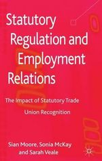 Statutory Regulation and Employment Relations : The Impact of Statutory Trade Union Recognition - Sian Moore