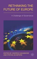 Rethinking the Future of Europe : A Challenge of Governance