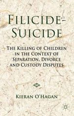 Filicide-Suicide : The Killing of Children in the Context of Separation, Divorce and Custody Disputes - Kieran O'Hagan