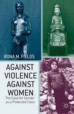 Against Violence Against Women : The Case for Gender as a Protected Class - Rona M. Fields